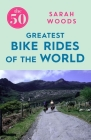 The 50 Greatest Bike Rides of the World Cover Image