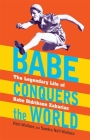 Babe Conquers the World: The Legendary Life of Babe Didrikson Zaharias Cover Image