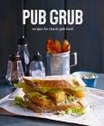 Pub Grub: Recipes for classic comfort food Cover Image