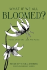 What If We All Bloomed?: Poems of Nature, Love, and Aging Cover Image