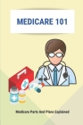 Medicare 101: Medicare Parts And Plans Explained: Understanding The Different Parts Of Medicare Cover Image