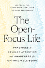 The Open-Focus Life: Practices to Develop Attention and Awareness for Optimal Well-Being Cover Image