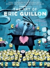 The Art of Eric Guillon: From the Making of Despicable Me to Minions, The Secret Life of Pets, and More Cover Image