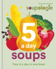 Soupologie 5-a-day Soups: Your 5 a day in one bowl Cover Image