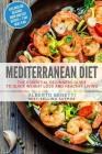 Mediterranean Diet: The Essential Beginners Guide to Quick Weight Loss and Healthy Living Plus Over 100 Delicious Quick and Easy Recipes + Cover Image