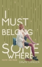 I Must Belong Somewhere: Poetry and Prose Cover Image