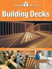 HomeSkills: Building Decks: All the Information You Need to Design & Build Your Own Deck Cover Image