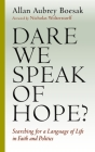 Dare We Speak of Hope?: Searching for a Language of Life in Faith and Politics Cover Image