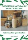 Cosmética natural de salud y belleza: Fabrica tus productos Cover Image