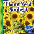 Plants Need Sunlight (21st Century Junior Library: Plants) Cover Image