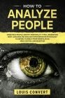 How to Analyze People: Speed Read People, Identify Personality Types, Understand Body Language and Analyze Human Behavior Psychology to Defen Cover Image