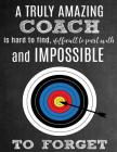A Truly Amazing Coach Is Hard to Find, Difficult to Part with and Impossible to Forget: Thank You Appreciation Gift for Archery Coaches: Notebook Jour Cover Image