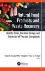 Natural Food Products and Waste Recovery: Healthy Foods, Nutrition Design, and Extraction of Valuable Compounds Cover Image