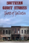 Southern Ghost Stories: Ghosts of Gallatin Cover Image