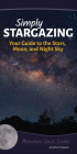Simply Stargazing: Your Guide to the Stars, Moon, and Night Sky (Adventure Quick Guides) Cover Image