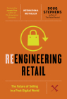 Reengineering Retail: The Future of Selling in a Post-Digital World Cover Image