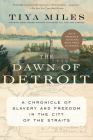 The Dawn of Detroit: A Chronicle of Slavery and Freedom in the City of the Straits Cover Image
