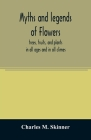 Myths and legends of flowers, trees, fruits, and plants: in all ages and in all climes Cover Image