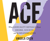Ace: What Asexuality Reveals about Desire, Society, and the Meaning of Sex Cover Image