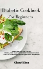 Diabetic Cookbook For Beginners: The Best Easy and Tasty Recipes with Balanced Meals and the Right Food Combinations to Set Up a Correct Diet and Rega Cover Image