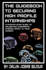 The Guide Book To Securing High Profile Internships: A Step-by-Step Guide To Navigating Corporate America Cover Image