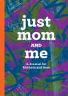 Just Mom and Me: A Journal for Mothers and Sons Cover Image