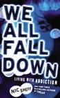 We All Fall Down: Living with Addiction Cover Image