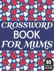 Crossword Book For Mums: Large Print Crossword Book For Mums And Other Word Game Lovers With 80 Puzzles And Solutions Cover Image