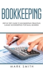 Bookkeeping: Step by Step Guide to Bookkeeping Principles & Basic Bookkeeping for Small Business Cover Image