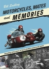 Motorcycles, Mates and Memories: Recalling sixty years of fun in British motorcycle sport Cover Image