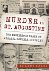 Murder in St. Augustine: The Mysterious Death of Athalia Ponsell Lindsley Cover Image