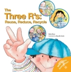 The Three R'S: Reuse, Reduce, Recycle (What Do You Know About? Books) Cover Image