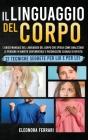 Il Linguaggio del Corpo: L'unico Manuale del Linguaggio del Corpo che Spiega Come Analizzare le Persone in Ambito Sentimentale e Riconoscere Se Cover Image