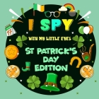 I Spy With My Little Eye St. Patrick's Day Edition: A St Patricks day books for kids Featuring Leprechauns, Pots of Gold, Clovers, Rainbows and More! Cover Image