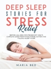 Deep Sleep Stories for Stress Relief: Bedtime lullabies for stressed-out adults. Complete guided meditations for relaxation and falling asleep faster. Cover Image