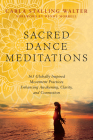 Sacred Dance Meditations: 365 Globally Inspired Movement Practices Enhancing Awakening, Clarity, and Connection Cover Image