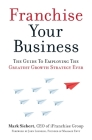 Franchise Your Business: The Guide to Employing the Greatest Growth Strategy Ever Cover Image