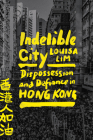 Indelible City: Dispossession and Defiance in Hong Kong Cover Image