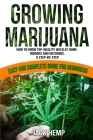 Growing Marijuana: How to Grow Top-Quality Weed at Home, Indoors and Outdoors. A Step by Step Easy and Complete Guide for Beginners Cover Image