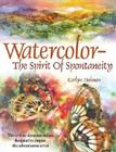 Watercolor: The Spirit of Spontaneity: Thirty-Four Demonstrations Designed to Inspire the Adventurous Artist Cover Image