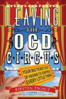 Leaving the OCD Circus: Your Big Ticket Out of Having to Control Every Little Thing Cover Image