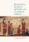 Religion in the Art of Archaic and Classical Greece Cover Image