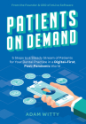 Patients on Demand: 5 Steps to a Steady Stream of Patients for Your Dental Practice in a Digital-First, Post-Pandemic World Cover Image