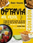 Optavia Air Fryer Cookbook: A Fusion Between Optavia Diet and Air Fryer to Kickstart Your Long Term transformation. With 250+ Quick & Affordable R Cover Image