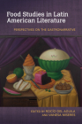 Food Studies in Latin American Literature: Perspectives on the Gastronarrative (Food and Foodways) Cover Image