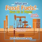 What Are Fossil Fuels? How Oil Is Made! - Science for Kids - Children's Biological Science of Fossils Books Cover Image