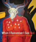 When I Remember I See Red: American Indian Art and Activism in California Cover Image
