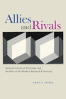 Allies and Rivals: German-American Exchange and the Rise of the Modern Research University Cover Image