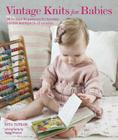 Vintage Knits for Babies: 30 Patterns for Timeless Clothes, Toys and Gifts (0-18 Months) Cover Image