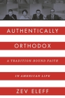 Authentically Orthodox: A Tradition-Bound Faith in American Life Cover Image